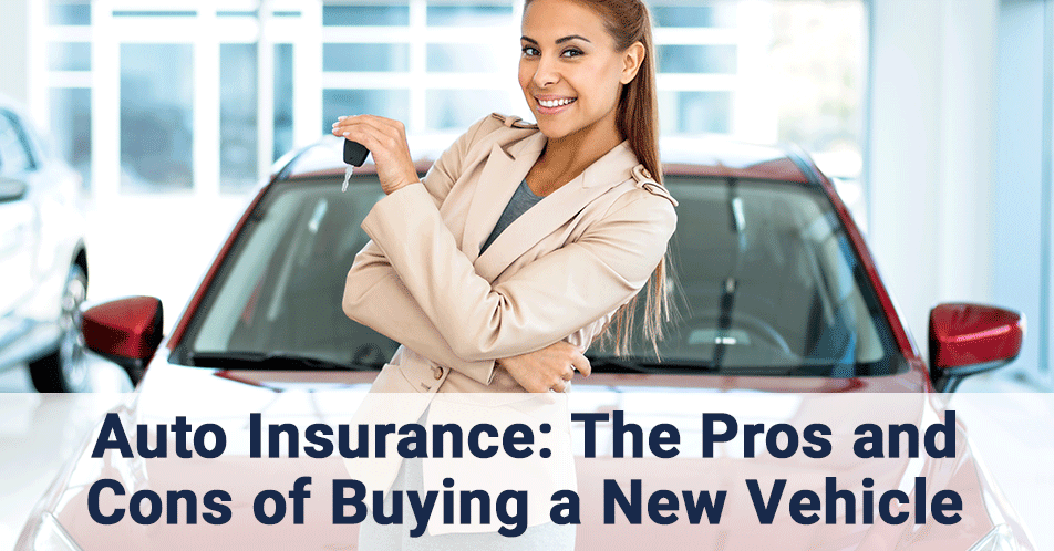 Auto Insurance: The Pros and Cons of Buying a New Vehicle