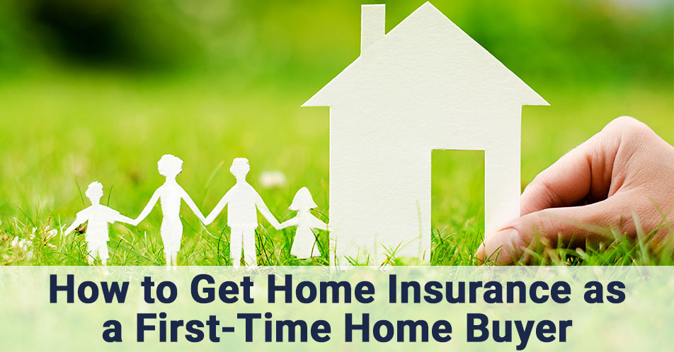 How to Get Home Insurance as a First-Time Home Buyer