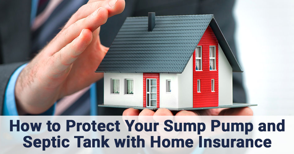 How to Protect Your Sump Pump and Septic Tank with Home Insurance