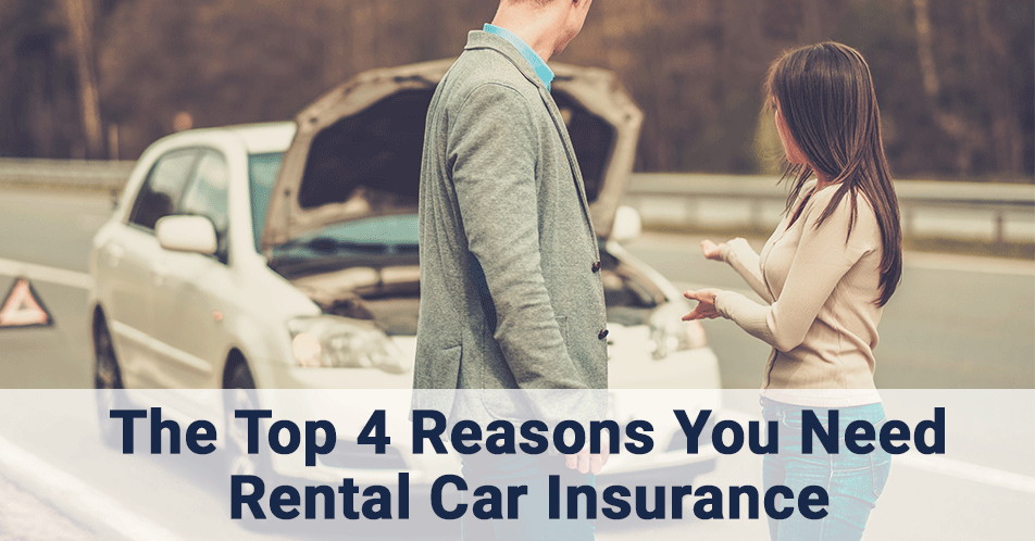 The Top 4 Reasons You Need Rental Car Insurance