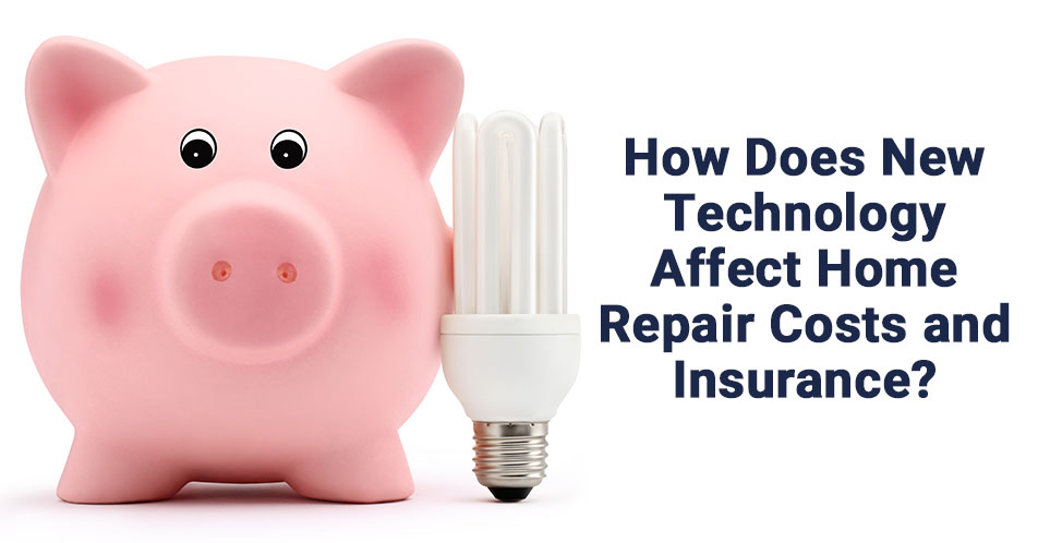 How Does New Technology Affect Home Repair Costs and Insurance?