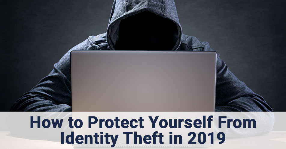 How to Protect Yourself From Identity Theft in 2019