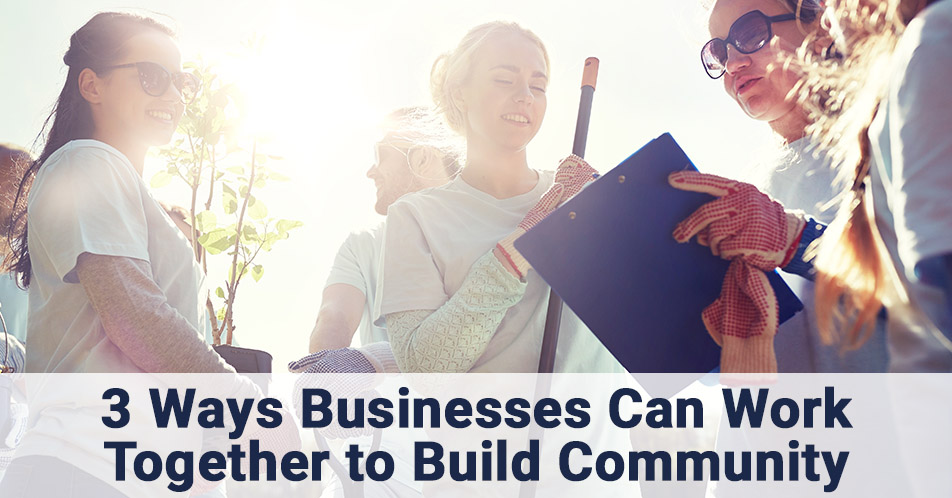 3 Ways Businesses Can Work Together to Build Community