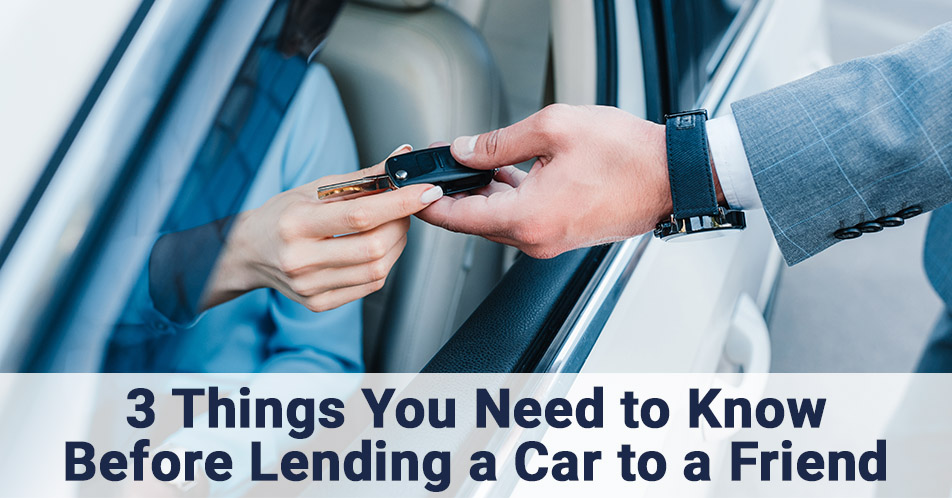 3 Things You Need to Know Before Lending a Car to a Friend