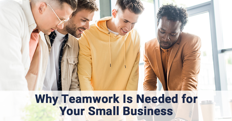 Why Teamwork Is Needed for Your Small Business