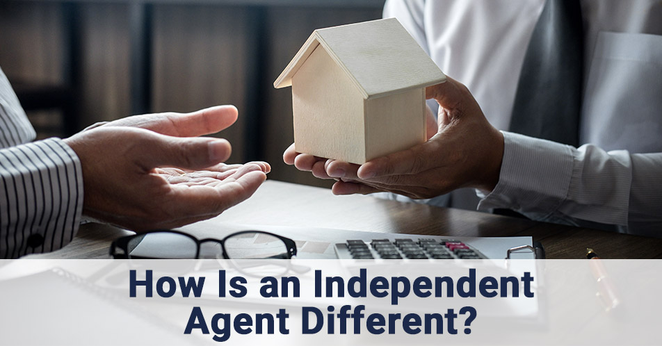 How Is an Independent Agent Different?