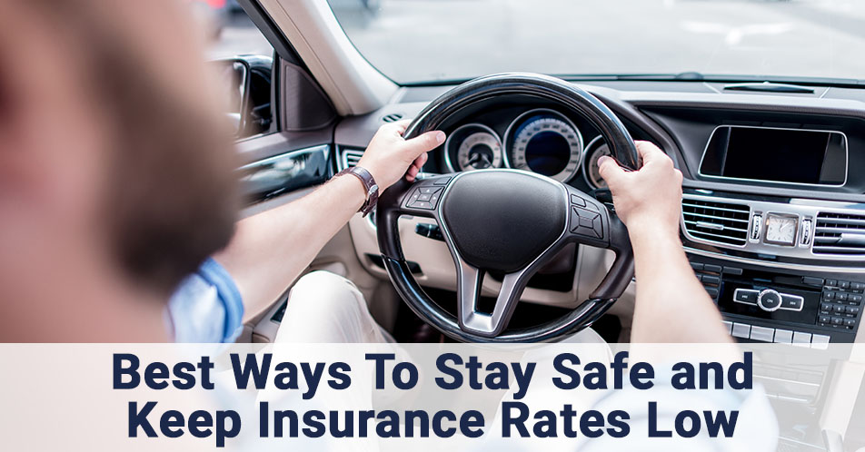 Best Ways To Stay Safe and Keep Insurance Rates Low